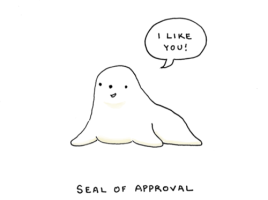 Seal of Approval. I Like You.